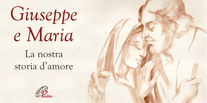 Giuseppe e Maria. La nostra storia d'amore